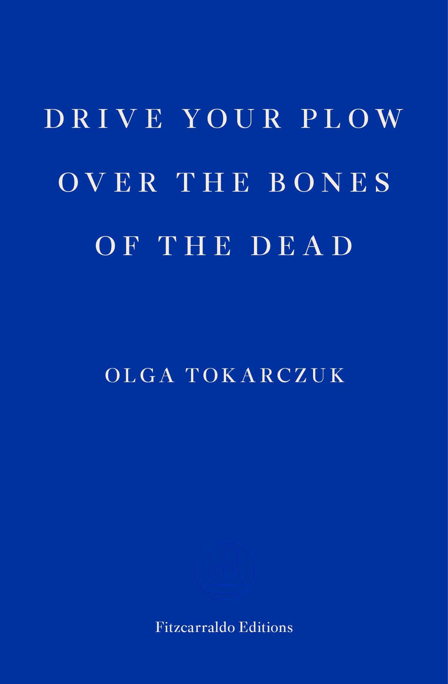Olga tokarczuk   drive your plow over the bones of the dead