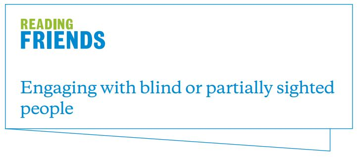 Reading Friends: engaging with blind or partially sighted people